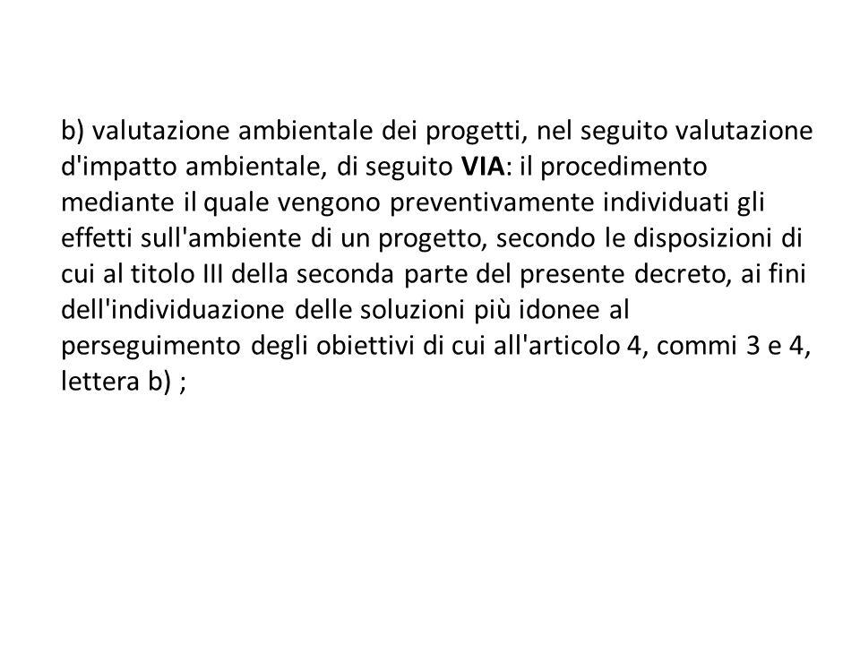 b) valutazione ambientale dei progetti, nel seguito valutazione d'impatto ambientale, di seguito VIA: il procedimento mediante il quale vengono preven