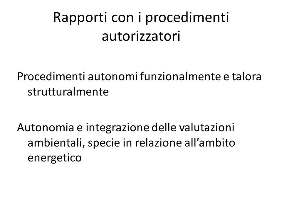 Rapporti con i procedimenti autorizzatori Procedimenti autonomi funzionalmente e talora strutturalmente Autonomia e integrazione delle valutazioni amb