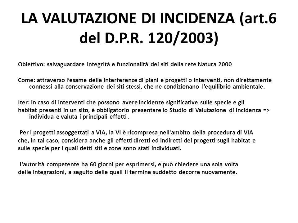 LA VALUTAZIONE DI INCIDENZA (art.6 del D.P.R. 120/2003) Obiettivo: salvaguardare integrità e funzionalità dei siti della rete Natura 2000 Come: attrav