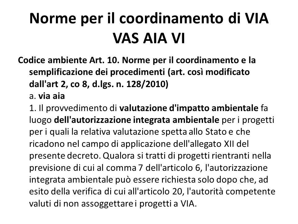 Norme per il coordinamento di VIA VAS AIA VI Codice ambiente Art. 10. Norme per il coordinamento e la semplificazione dei procedimenti (art. così modi