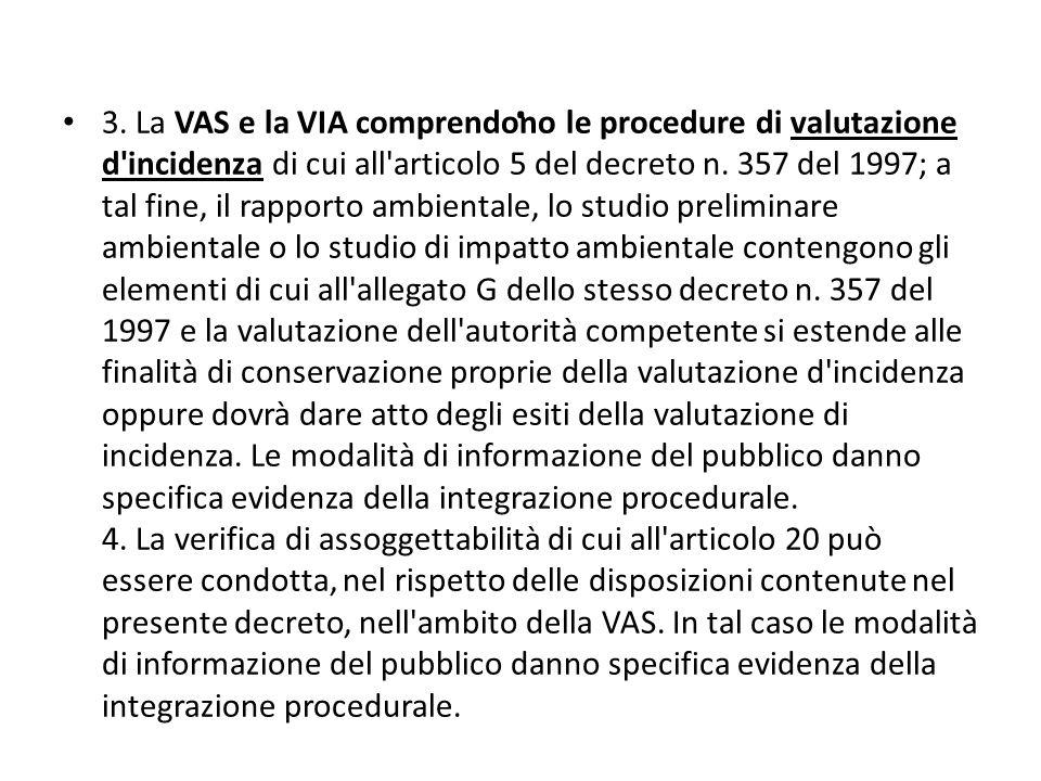 . 3. La VAS e la VIA comprendono le procedure di valutazione d'incidenza di cui all'articolo 5 del decreto n. 357 del 1997; a tal fine, il rapporto am