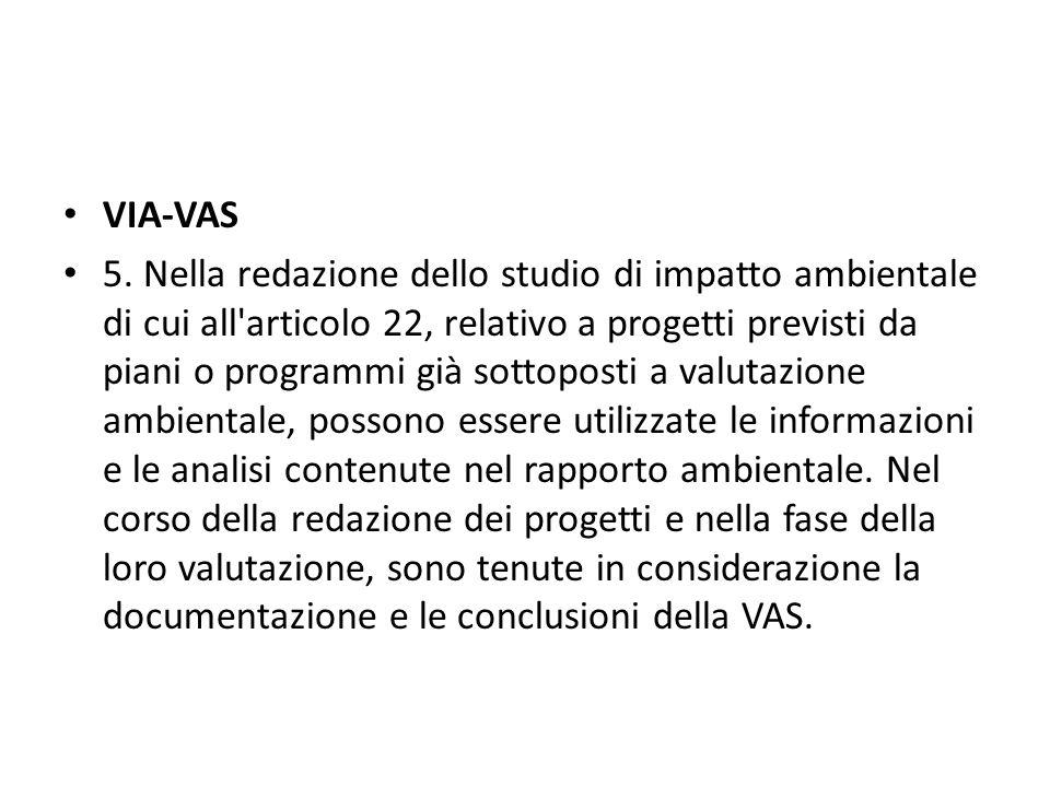 VIA-VAS 5. Nella redazione dello studio di impatto ambientale di cui all'articolo 22, relativo a progetti previsti da piani o programmi già sottoposti