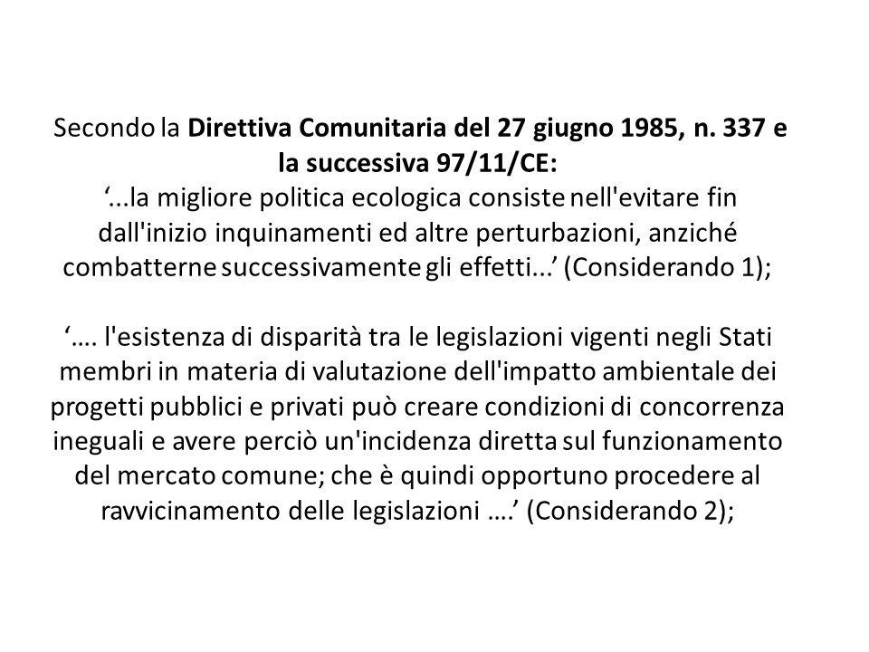 Secondo la Direttiva Comunitaria del 27 giugno 1985, n. 337 e la successiva 97/11/CE: '...la migliore politica ecologica consiste nell'evitare fin dal