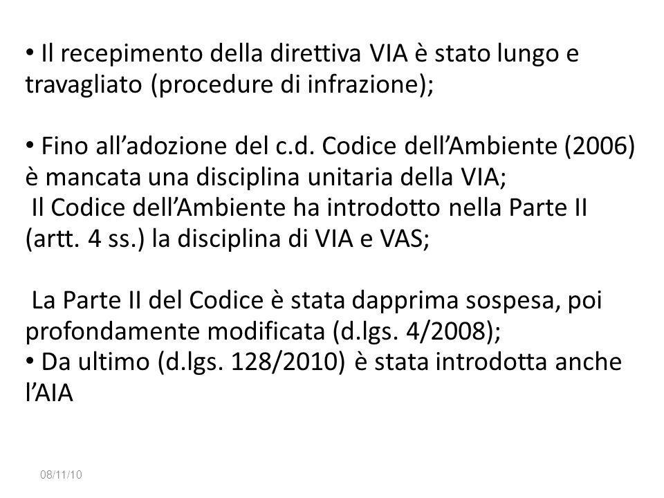 Il recepimento della direttiva VIA è stato lungo e travagliato (procedure di infrazione); Fino all'adozione del c.d. Codice dell'Ambiente (2006) è man
