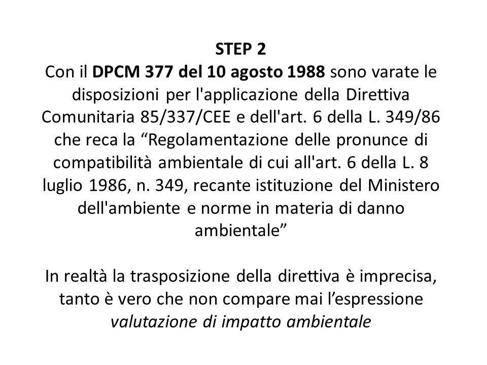 STEP 2 Con il DPCM 377 del 10 agosto 1988 sono varate le disposizioni per l'applicazione della Direttiva Comunitaria 85/337/CEE e dell'art. 6 della L.