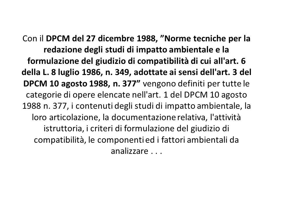 """Con il DPCM del 27 dicembre 1988, """"Norme tecniche per la redazione degli studi di impatto ambientale e la formulazione del giudizio di compatibilità d"""