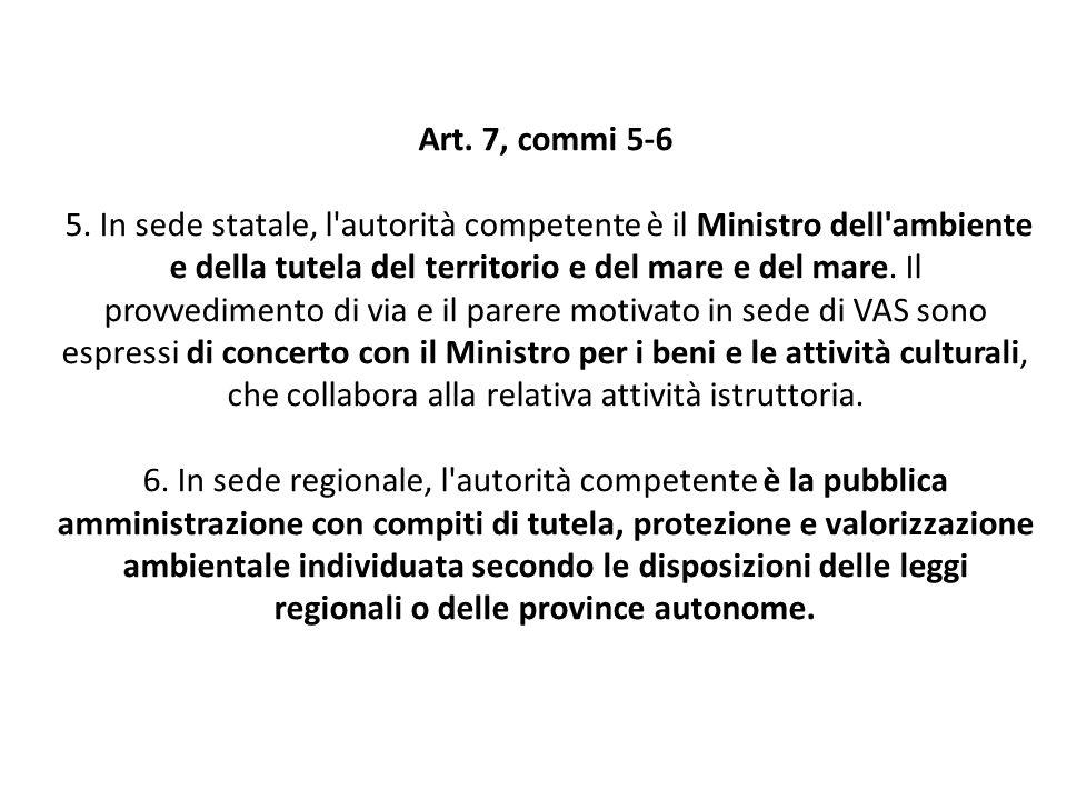 Art. 7, commi 5-6 5. In sede statale, l'autorità competente è il Ministro dell'ambiente e della tutela del territorio e del mare e del mare. Il provve