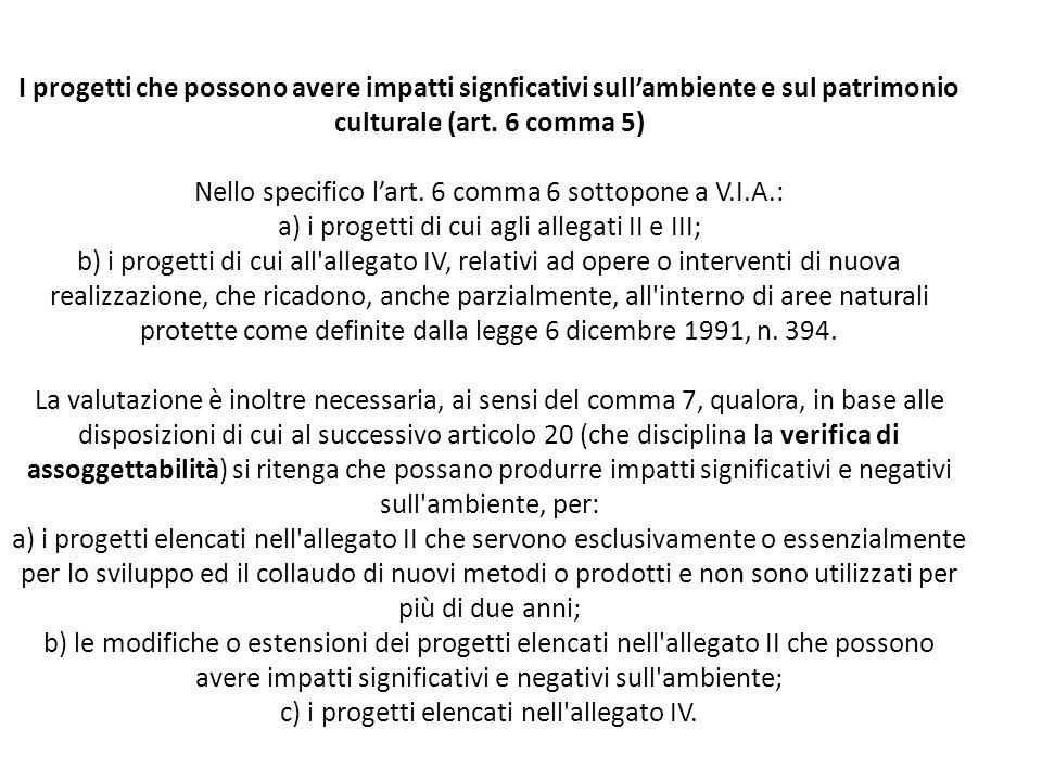 I progetti che possono avere impatti signficativi sull'ambiente e sul patrimonio culturale (art. 6 comma 5) Nello specifico l'art. 6 comma 6 sottopone
