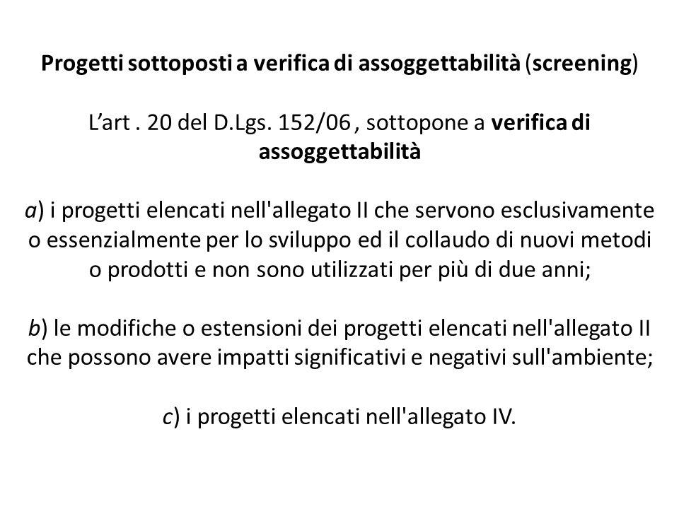 Progetti sottoposti a verifica di assoggettabilità (screening) L'art. 20 del D.Lgs. 152/06, sottopone a verifica di assoggettabilità a) i progetti ele