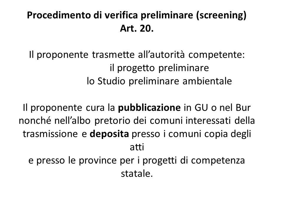 Procedimento di verifica preliminare (screening) Art. 20. Il proponente trasmette all'autorità competente: il progetto preliminare lo Studio prelimina