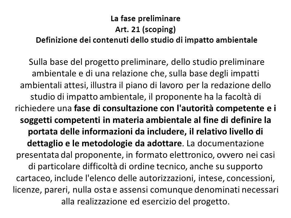 La fase preliminare Art. 21 (scoping) Definizione dei contenuti dello studio di impatto ambientale Sulla base del progetto preliminare, dello studio p