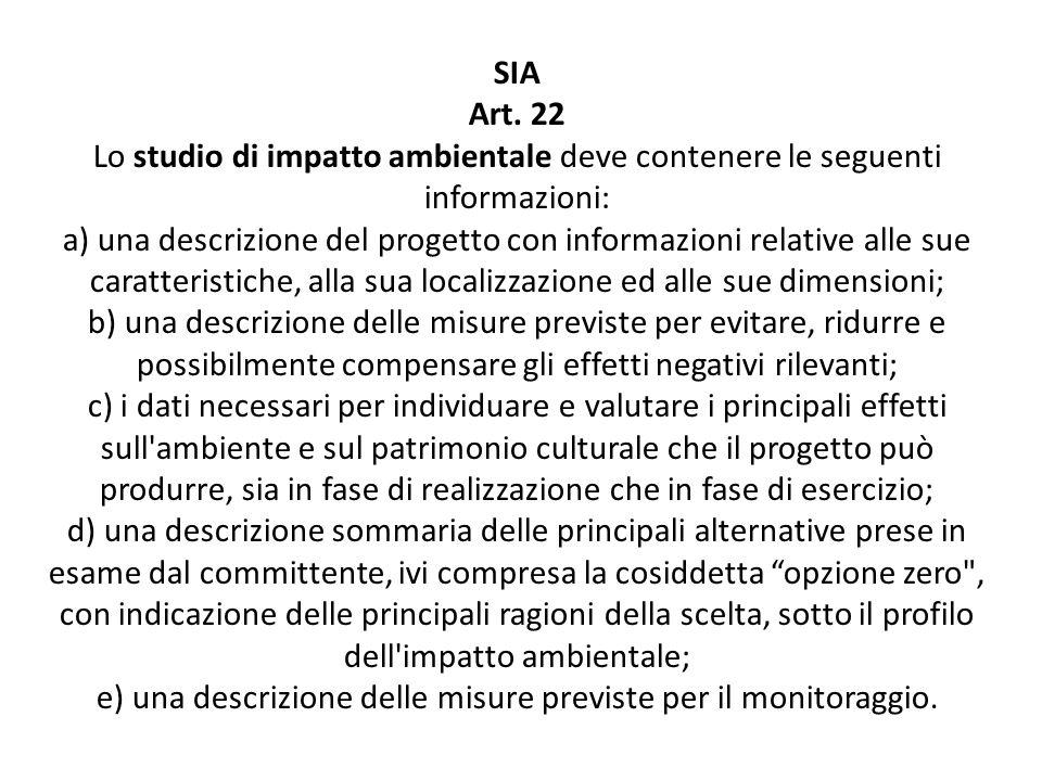 SIA Art. 22 Lo studio di impatto ambientale deve contenere le seguenti informazioni: a) una descrizione del progetto con informazioni relative alle su