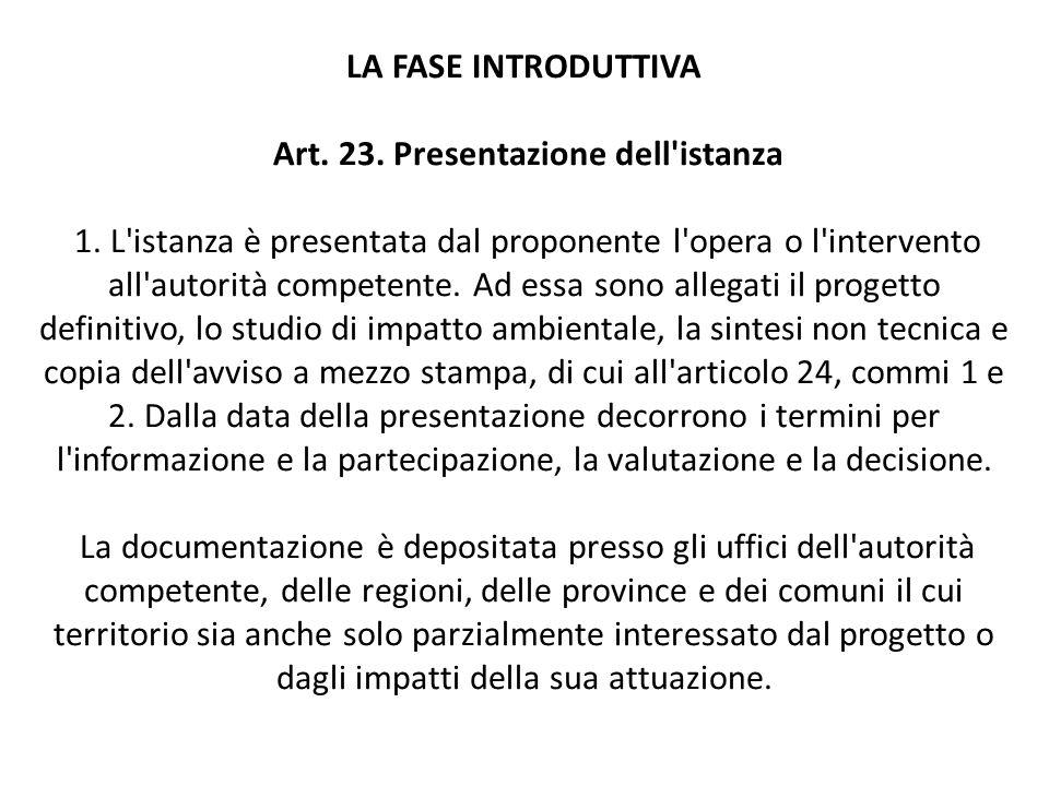 LA FASE INTRODUTTIVA Art. 23. Presentazione dell'istanza 1. L'istanza è presentata dal proponente l'opera o l'intervento all'autorità competente. Ad e