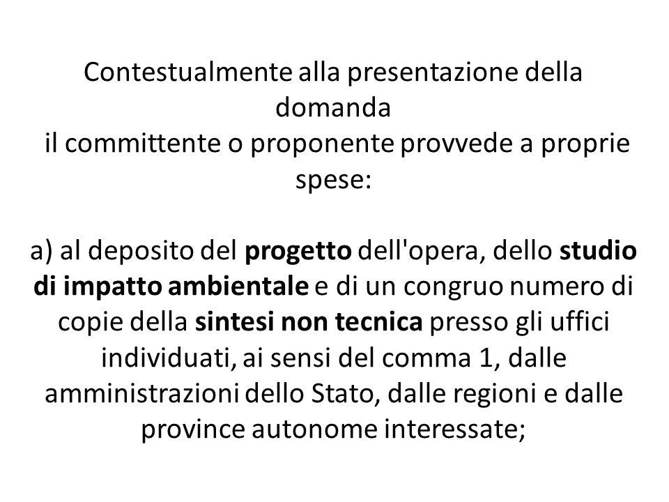 Contestualmente alla presentazione della domanda il committente o proponente provvede a proprie spese: a) al deposito del progetto dell'opera, dello s