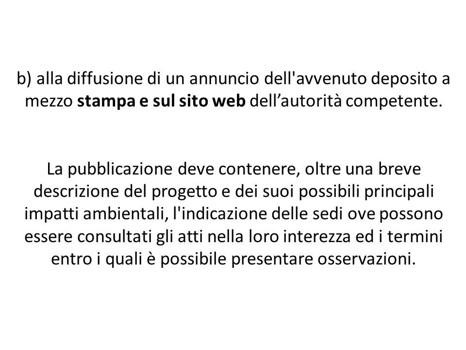 b) alla diffusione di un annuncio dell'avvenuto deposito a mezzo stampa e sul sito web dell'autorità competente. La pubblicazione deve contenere, oltr