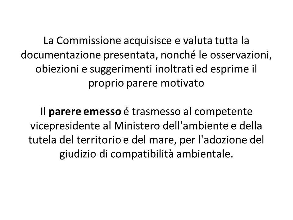 La Commissione acquisisce e valuta tutta la documentazione presentata, nonché le osservazioni, obiezioni e suggerimenti inoltrati ed esprime il propri