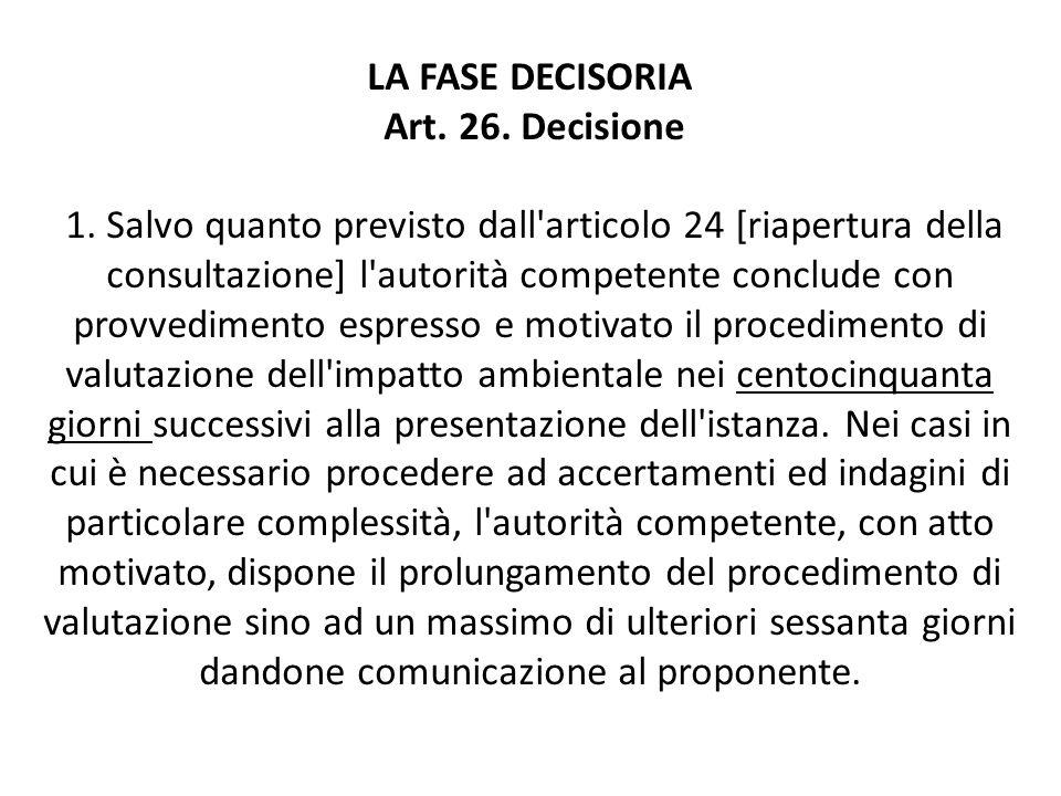 LA FASE DECISORIA Art. 26. Decisione 1. Salvo quanto previsto dall'articolo 24 [riapertura della consultazione] l'autorità competente conclude con pro