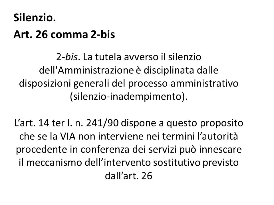 2-bis. La tutela avverso il silenzio dell'Amministrazione è disciplinata dalle disposizioni generali del processo amministrativo (silenzio-inadempimen