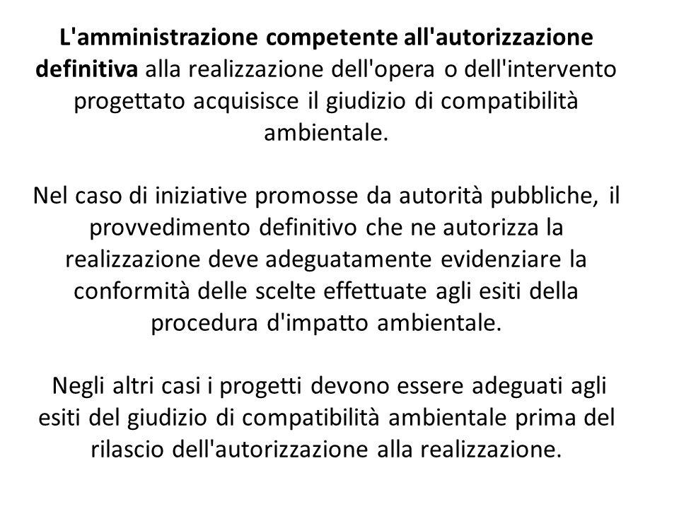 L'amministrazione competente all'autorizzazione definitiva alla realizzazione dell'opera o dell'intervento progettato acquisisce il giudizio di compat