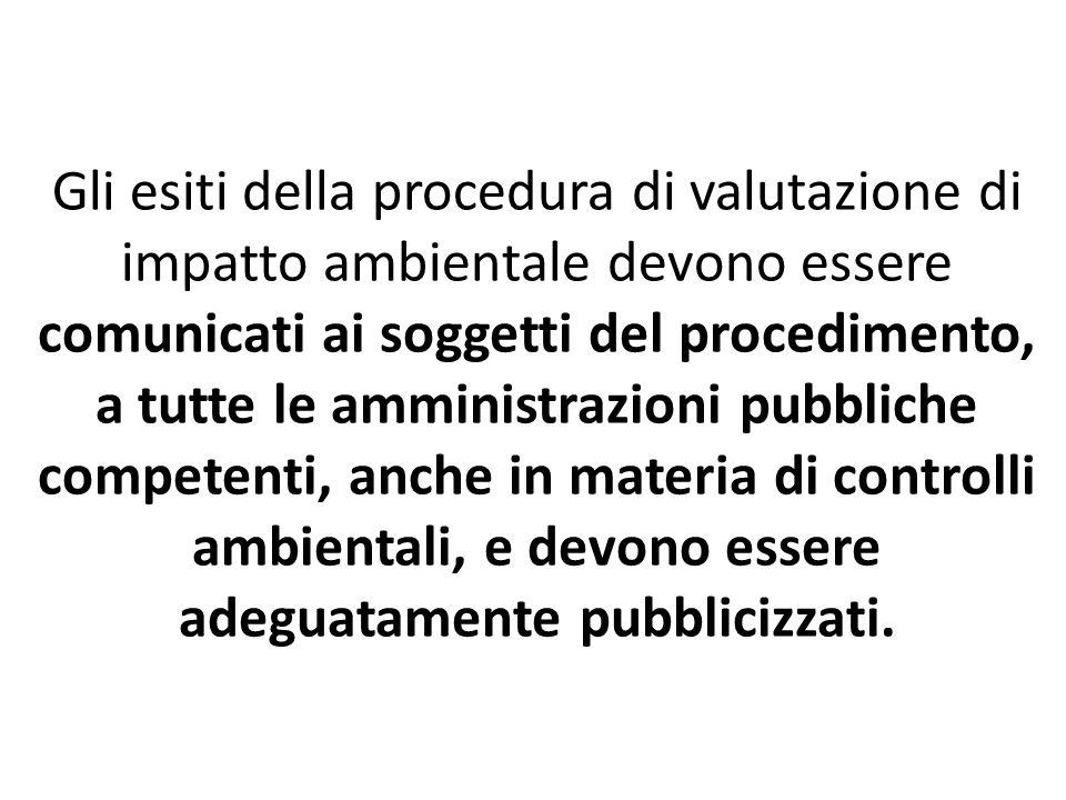 Gli esiti della procedura di valutazione di impatto ambientale devono essere comunicati ai soggetti del procedimento, a tutte le amministrazioni pubbl