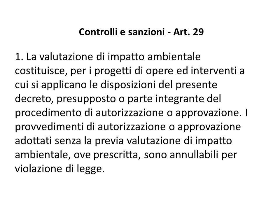 Controlli e sanzioni - Art. 29 1. La valutazione di impatto ambientale costituisce, per i progetti di opere ed interventi a cui si applicano le dispos