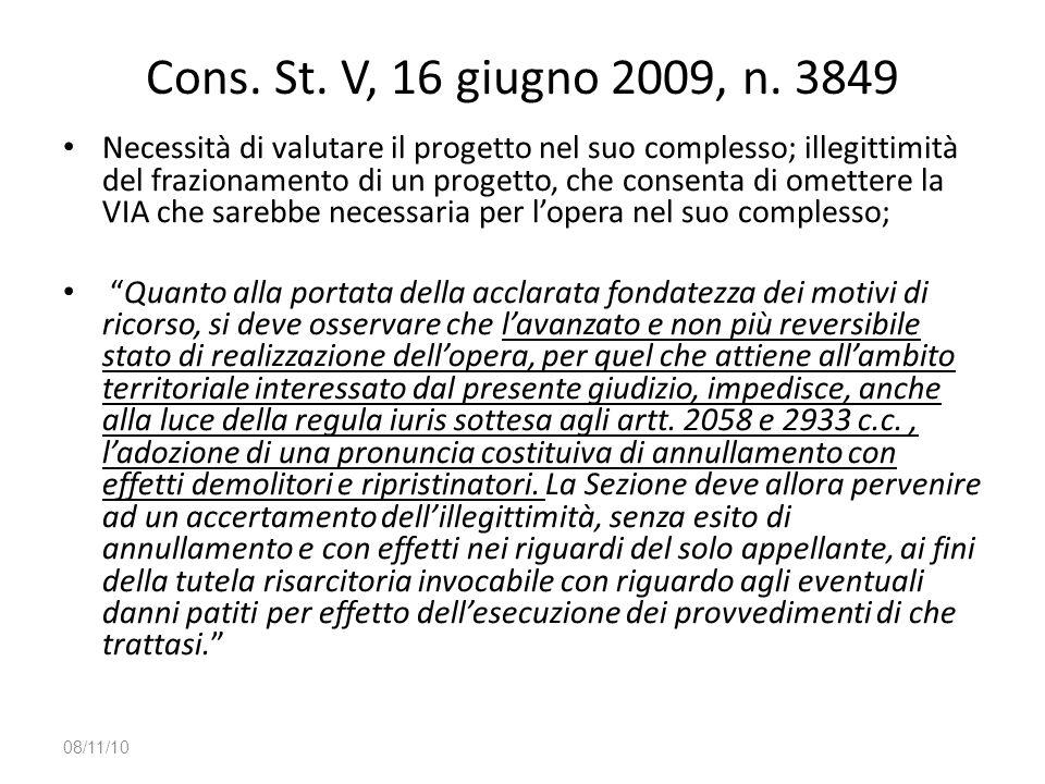 Cons. St. V, 16 giugno 2009, n. 3849 Necessità di valutare il progetto nel suo complesso; illegittimità del frazionamento di un progetto, che consenta