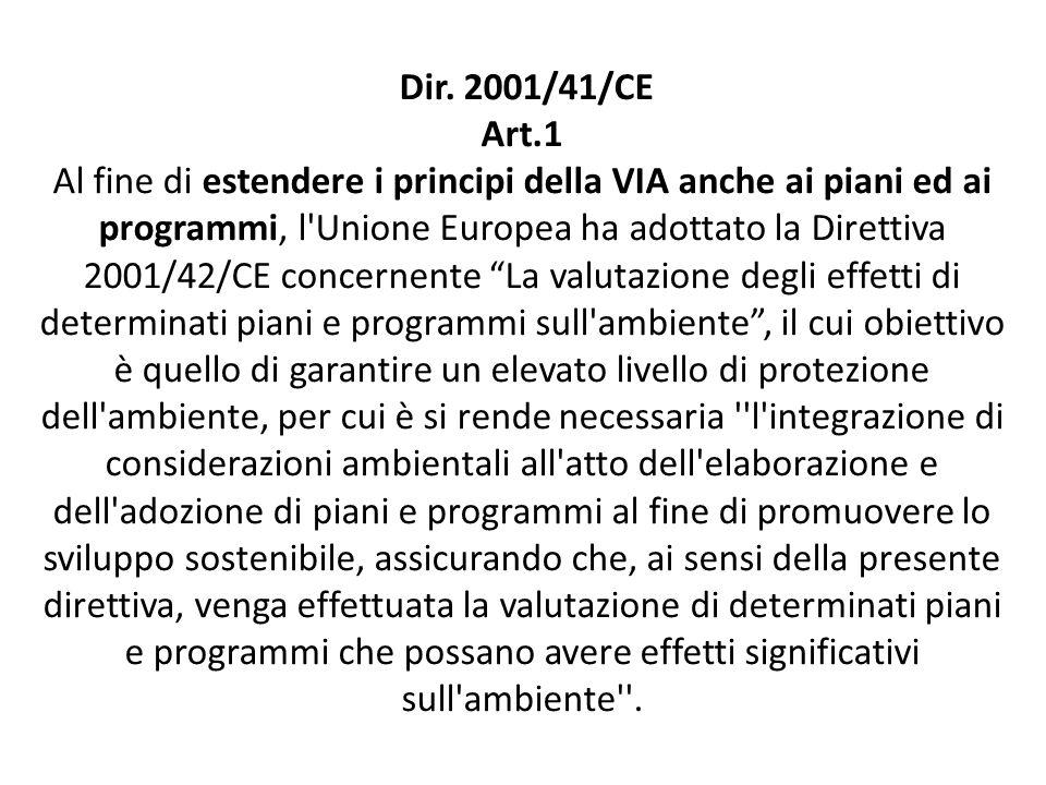 Dir. 2001/41/CE Art.1 Al fine di estendere i principi della VIA anche ai piani ed ai programmi, l'Unione Europea ha adottato la Direttiva 2001/42/CE c