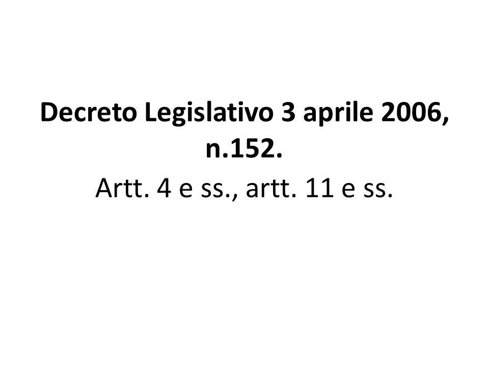 Decreto Legislativo 3 aprile 2006, n.152. Artt. 4 e ss., artt. 11 e ss.