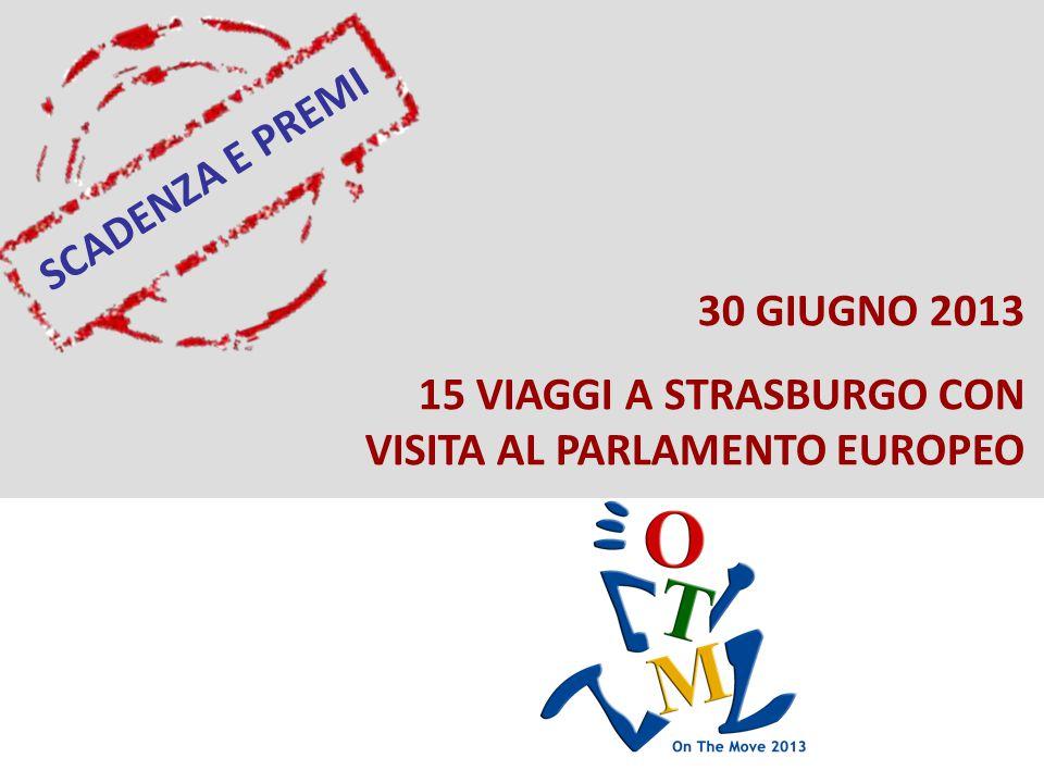 SCADENZA E PREMI 30 GIUGNO 2013 15 VIAGGI A STRASBURGO CON VISITA AL PARLAMENTO EUROPEO