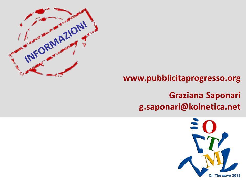 INFORMAZIONI www.pubblicitaprogresso.org Graziana Saponari g.saponari@koinetica.net