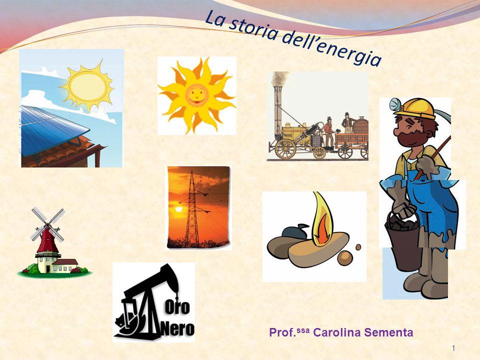 La storia dell'energia 1 Prof. ssa Carolina Sementa