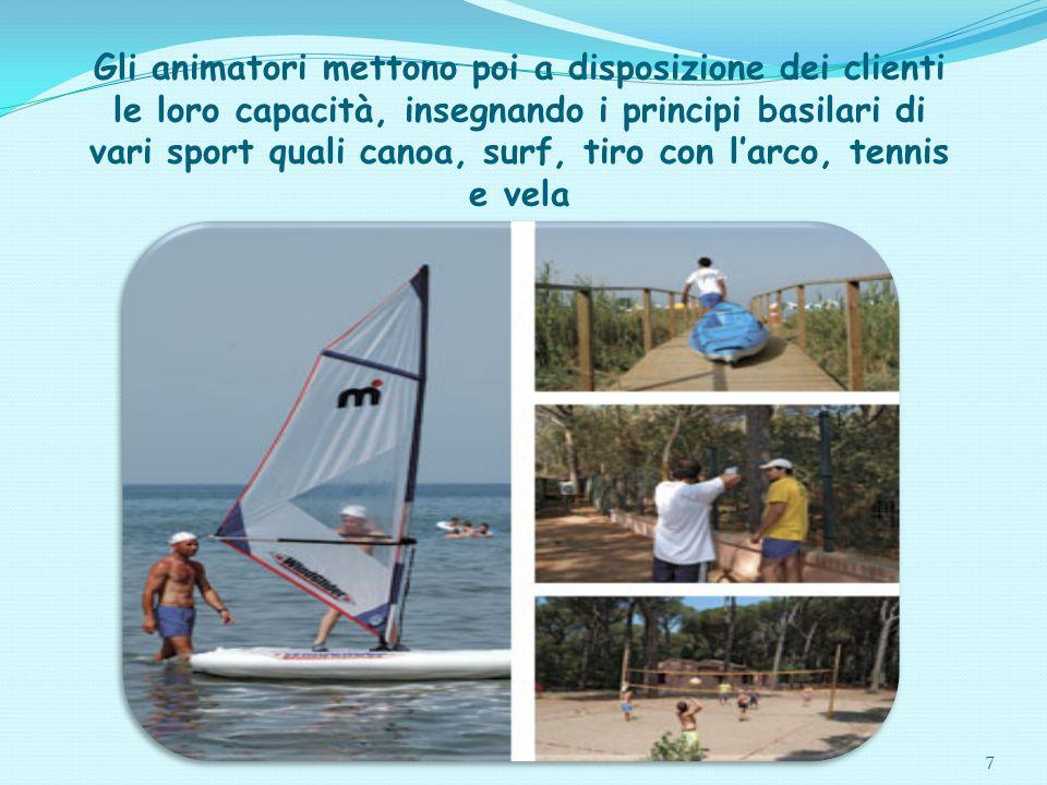 7 Gli animatori mettono poi a disposizione dei clienti le loro capacità, insegnando i principi basilari di vari sport quali canoa, surf, tiro con l'ar