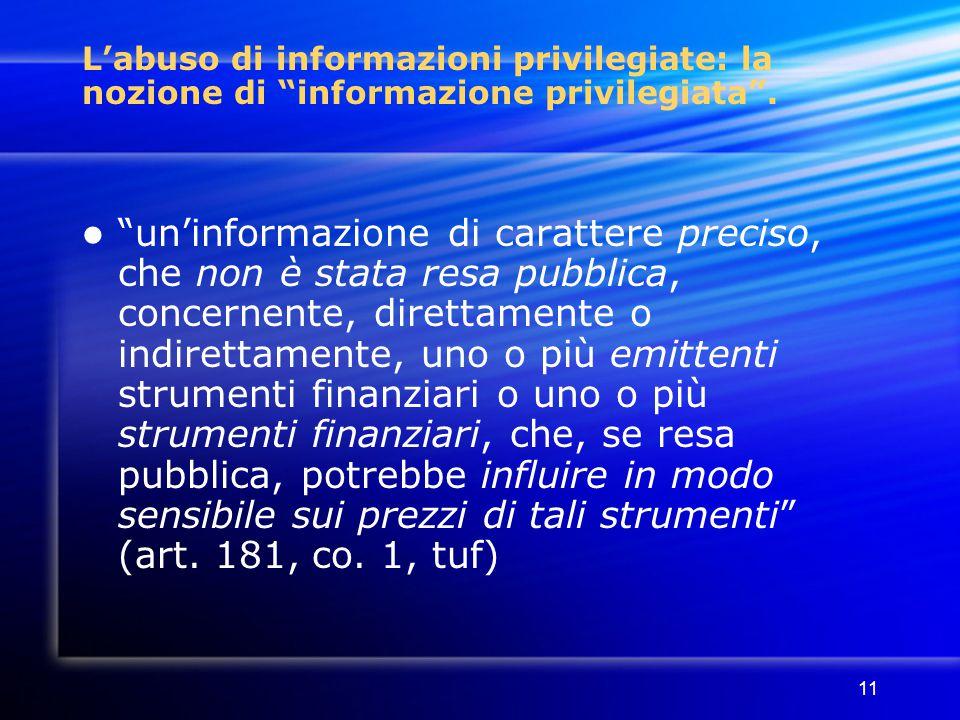 """11 L'abuso di informazioni privilegiate: la nozione di """"informazione privilegiata"""". """"un'informazione di carattere preciso, che non è stata resa pubbli"""