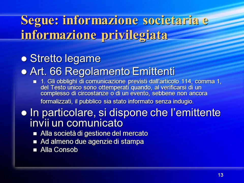 13 Segue: informazione societaria e informazione privilegiata Stretto legame Stretto legame Art. 66 Regolamento Emittenti Art. 66 Regolamento Emittent