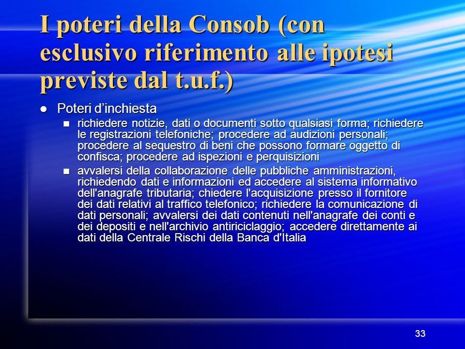 33 I poteri della Consob (con esclusivo riferimento alle ipotesi previste dal t.u.f.) Poteri d'inchiesta Poteri d'inchiesta richiedere notizie, dati o