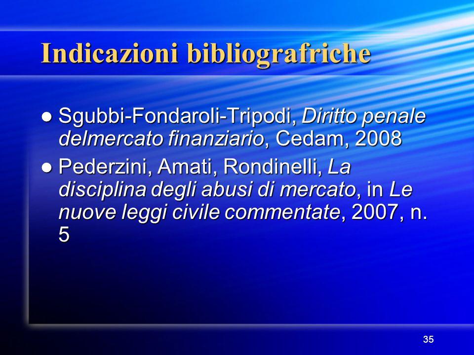 35 Indicazioni bibliografriche Sgubbi-Fondaroli-Tripodi, Diritto penale delmercato finanziario, Cedam, 2008 Sgubbi-Fondaroli-Tripodi, Diritto penale d