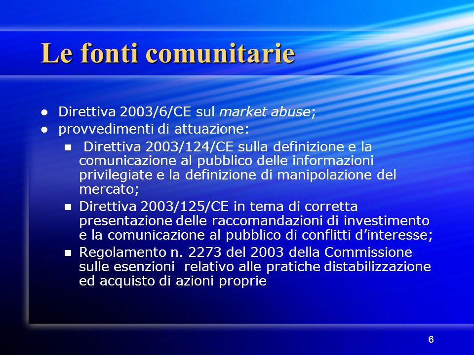 6 Le fonti comunitarie Direttiva 2003/6/CE sul market abuse; provvedimenti di attuazione: Direttiva 2003/124/CE sulla definizione e la comunicazione a