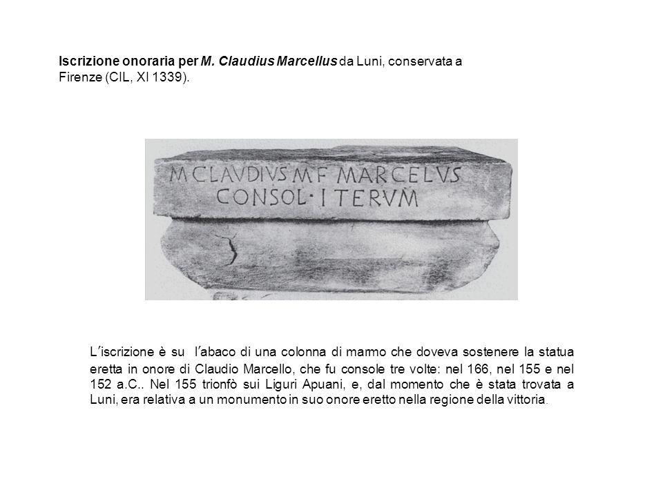 Iscrizione onoraria per M.Claudius Marcellus da Luni, conservata a Firenze (CIL, XI 1339).