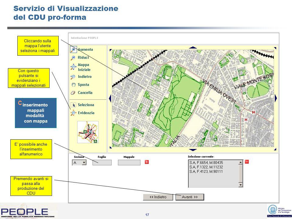 17 Servizio di Visualizzazione del CDU pro-forma inserimento mappali modalità con mappa C Cliccando sulla mappa l'utente seleziona i mappali Con questo pulsante si evidenziano i mappali selezionati E' possibile anche l'inserimento alfanumerico Premendo avanti si passa alla produzione del CDU