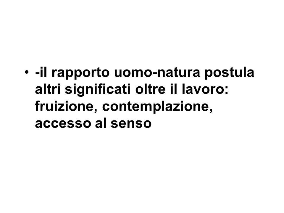 -il rapporto uomo-natura postula altri significati oltre il lavoro: fruizione, contemplazione, accesso al senso