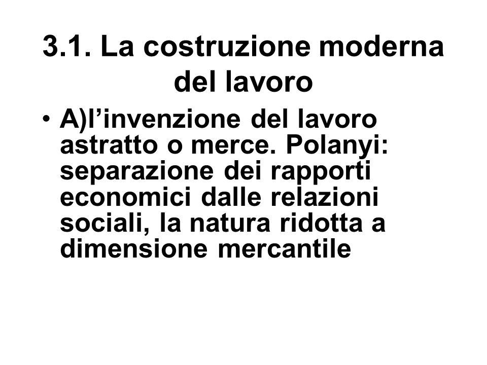 3.1. La costruzione moderna del lavoro A)l'invenzione del lavoro astratto o merce.