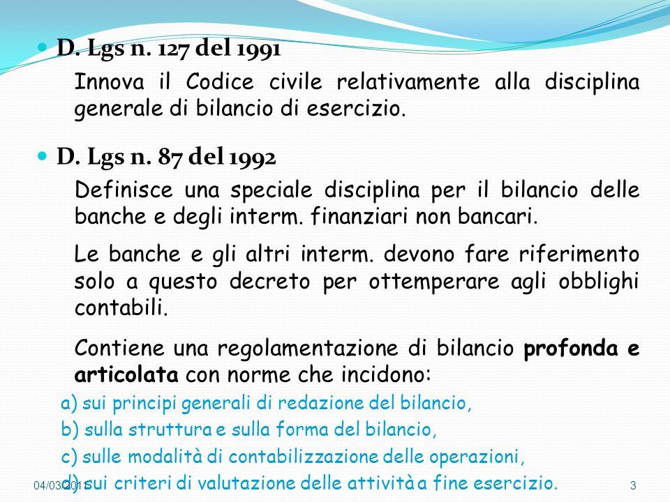 D. Lgs n. 127 del 1991 Innova il Codice civile relativamente alla disciplina generale di bilancio di esercizio. D. Lgs n. 87 del 1992 Definisce una sp