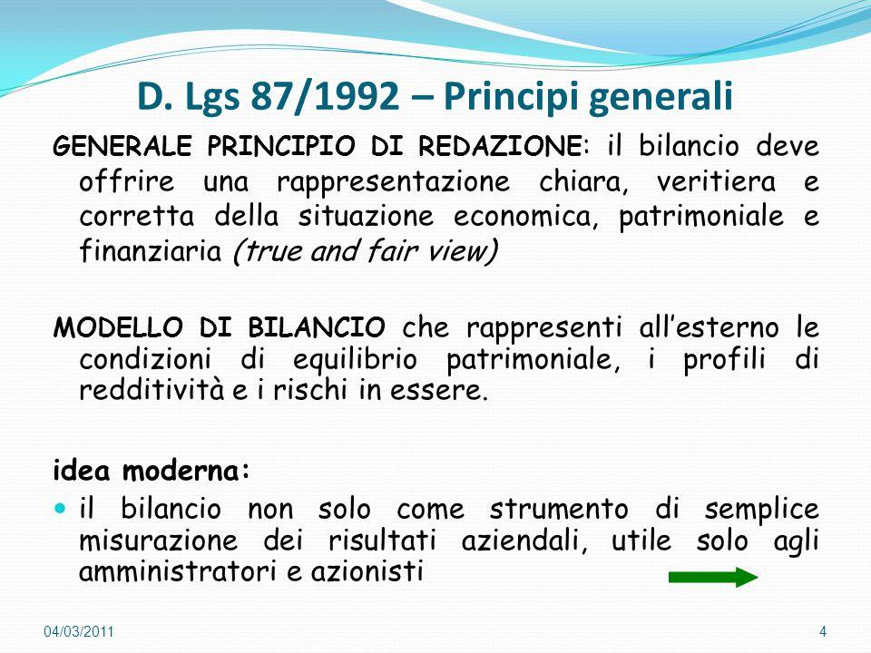 D. Lgs 87/1992 – Principi generali GENERALE PRINCIPIO DI REDAZIONE : il bilancio deve offrire una rappresentazione chiara, veritiera e corretta della