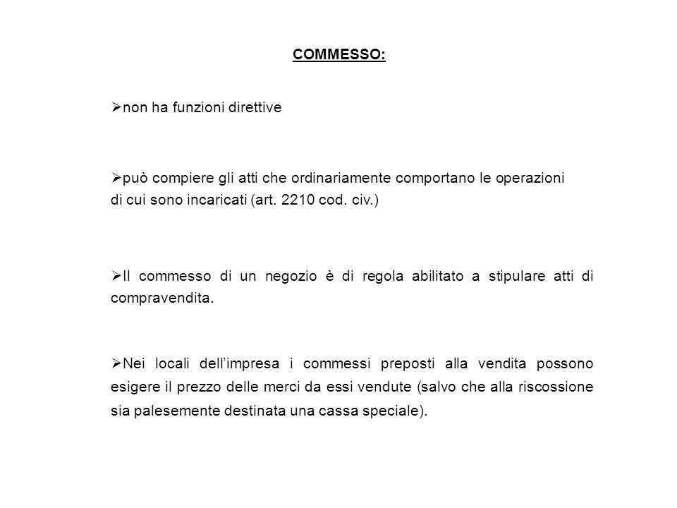 COMMESSO:  non ha funzioni direttive  può compiere gli atti che ordinariamente comportano le operazioni di cui sono incaricati (art.