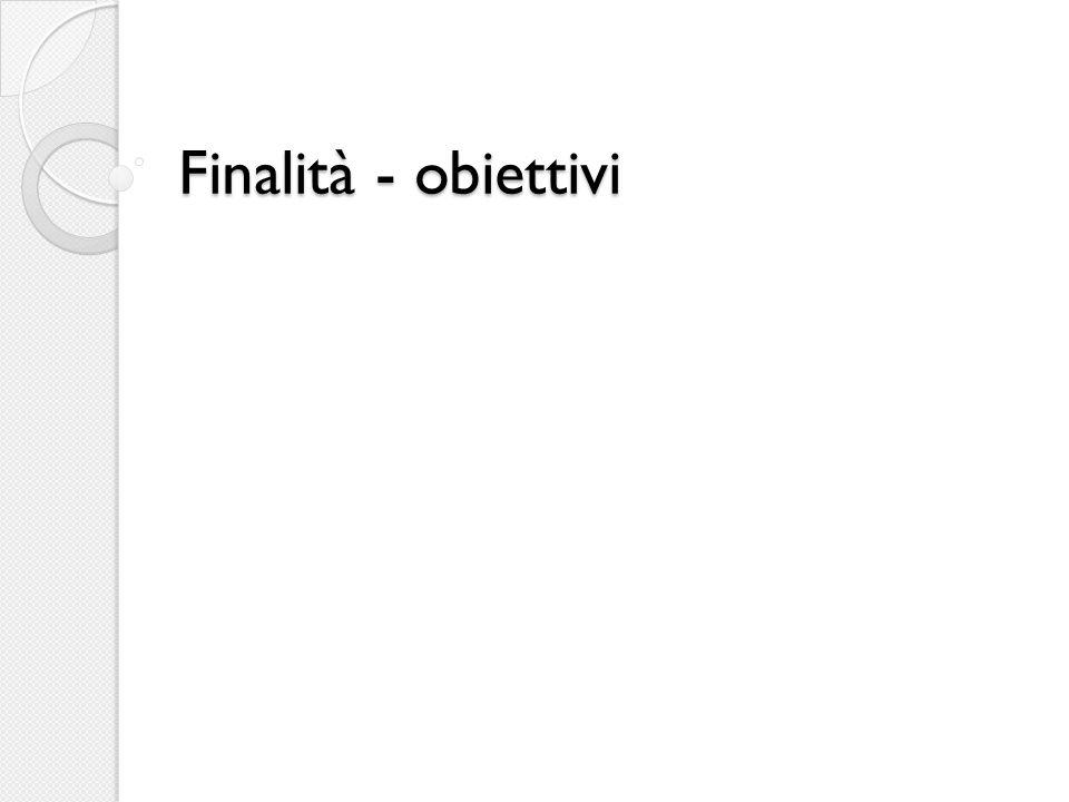 Finalità - obiettivi