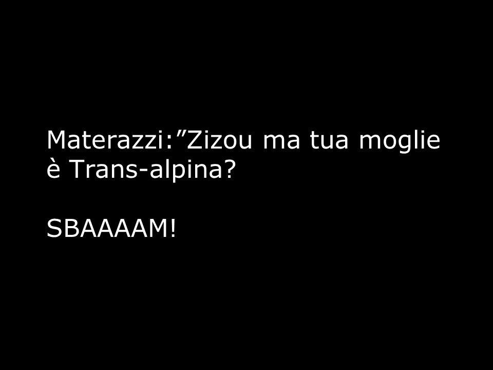 """Materazzi:""""Zizou ma tua moglie è Trans-alpina? SBAAAAM!"""