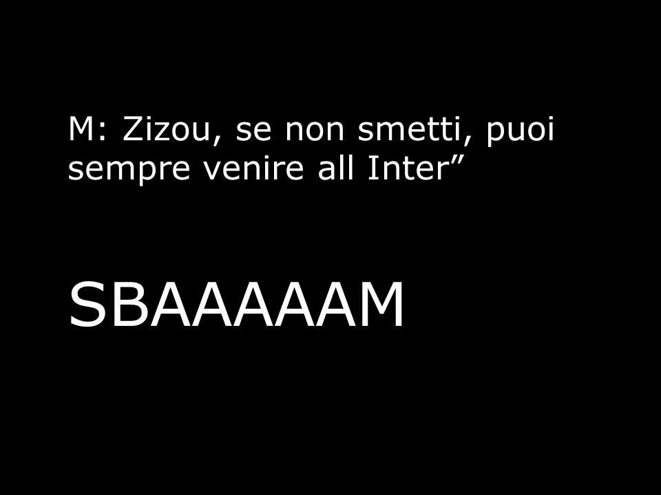 """M: Zizou, se non smetti, puoi sempre venire all Inter"""" SBAAAAAM"""