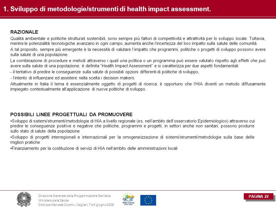 PAGINA 22 Direzione Generale della Programmazione Sanitaria Ministero della Salute Dott.ssa Manuela Cocchi – Cagliari, 7 e 8 giugno 2006 1. Sviluppo d