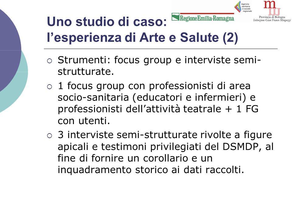 Uno studio di caso: l'esperienza di Arte e Salute (2)  Strumenti: focus group e interviste semi- strutturate.