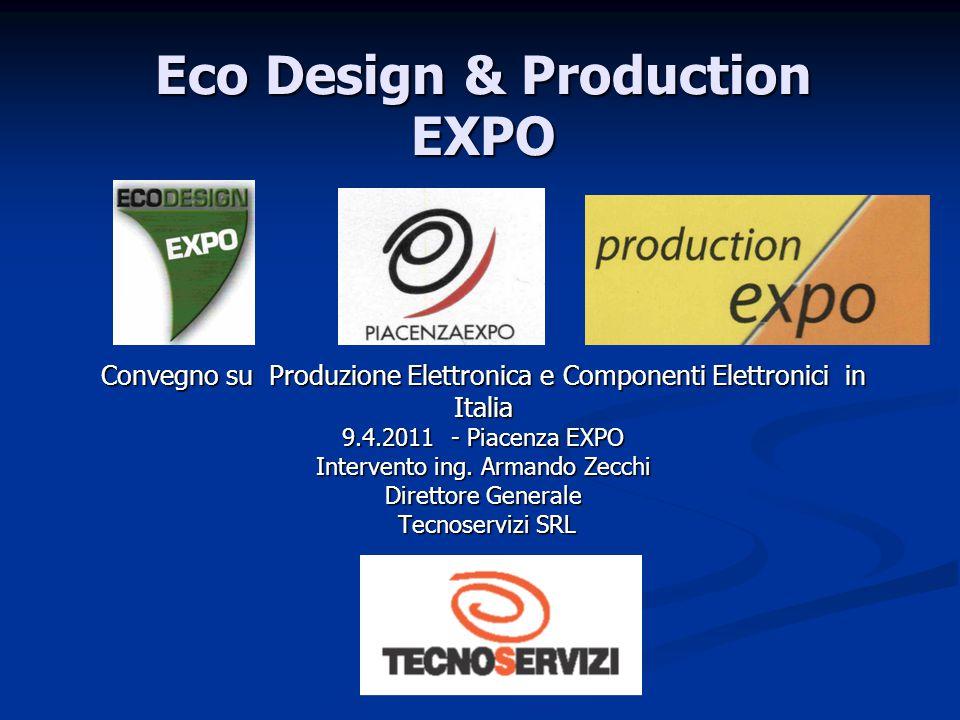 Eco Design & Production EXPO Convegno su Produzione Elettronica e Componenti Elettronici in Italia 9.4.2011 - Piacenza EXPO Intervento ing.